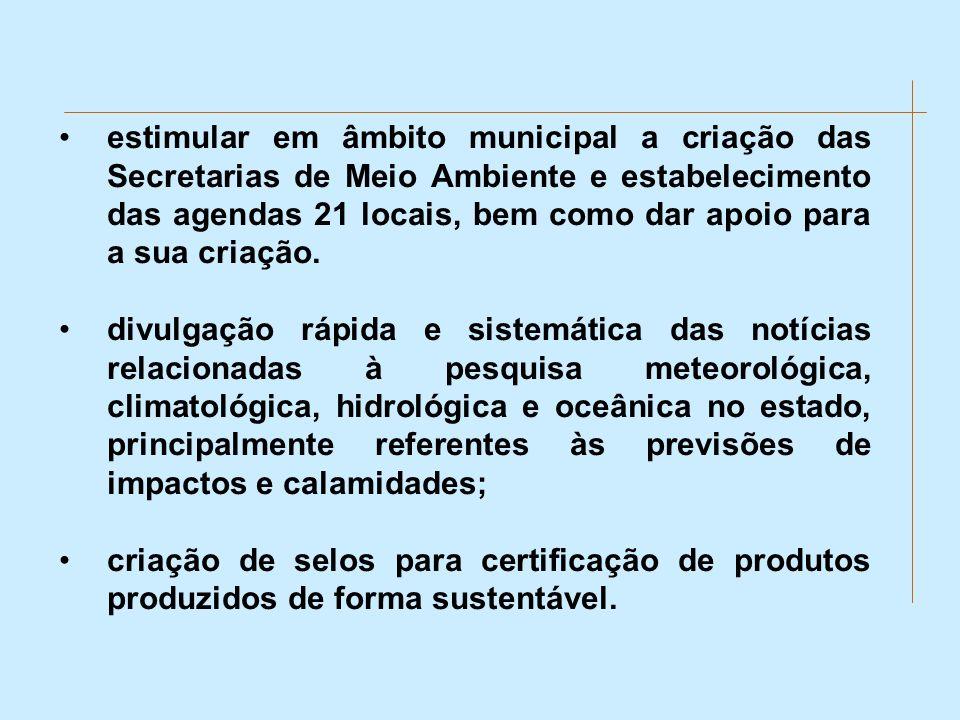 estimular em âmbito municipal a criação das Secretarias de Meio Ambiente e estabelecimento das agendas 21 locais, bem como dar apoio para a sua criaçã