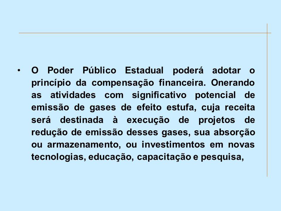 O Poder Público Estadual poderá adotar o princípio da compensação financeira. Onerando as atividades com significativo potencial de emissão de gases d