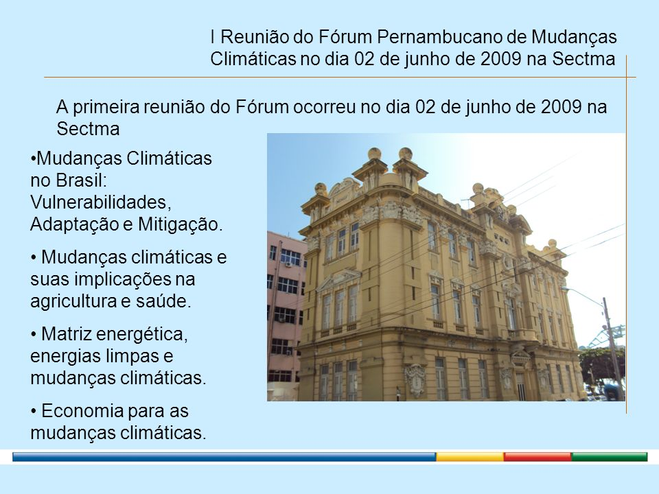 A primeira reunião do Fórum ocorreu no dia 02 de junho de 2009 na Sectma I Reunião do Fórum Pernambucano de Mudanças Climáticas no dia 02 de junho de