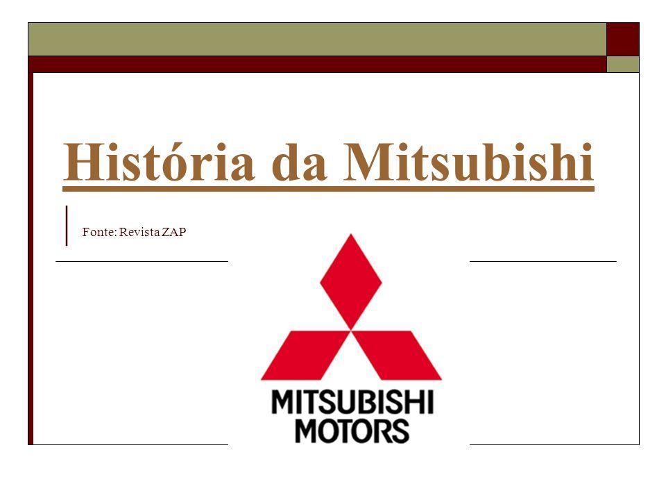 História da Mitsubishi História da Mitsubishi   Fonte: Revista ZAP