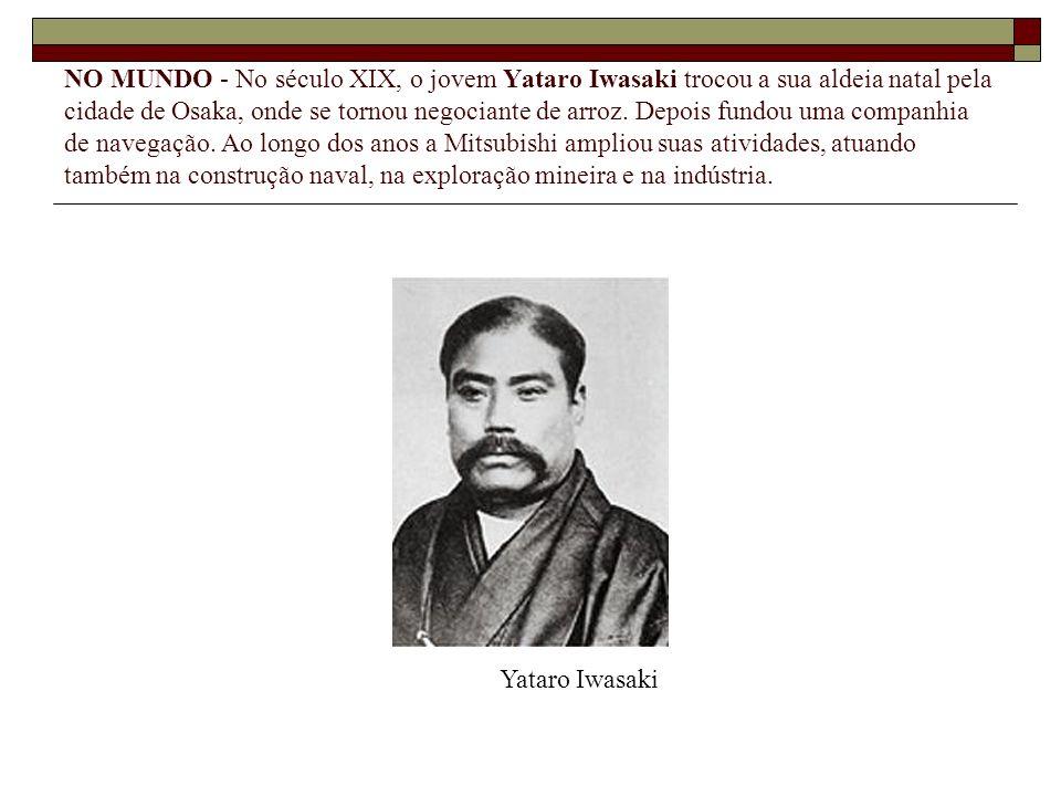 NO MUNDO - No século XIX, o jovem Yataro Iwasaki trocou a sua aldeia natal pela cidade de Osaka, onde se tornou negociante de arroz. Depois fundou uma
