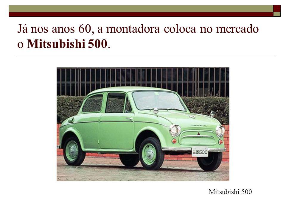 Já nos anos 60, a montadora coloca no mercado o Mitsubishi 500. Mitsubishi 500