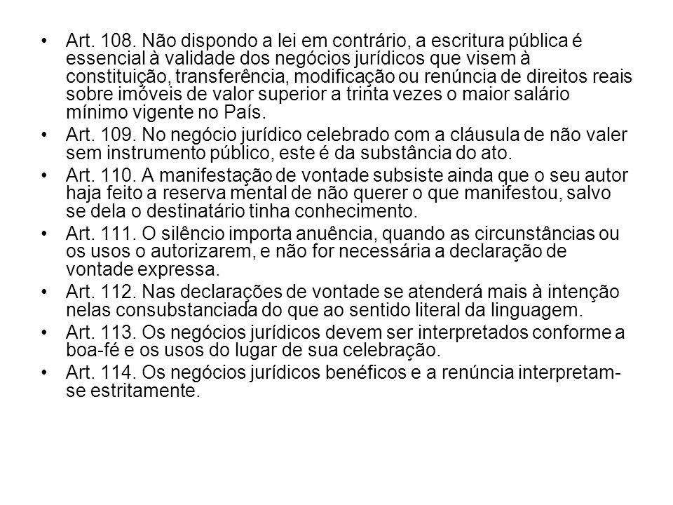 Art. 108. Não dispondo a lei em contrário, a escritura pública é essencial à validade dos negócios jurídicos que visem à constituição, transferência,