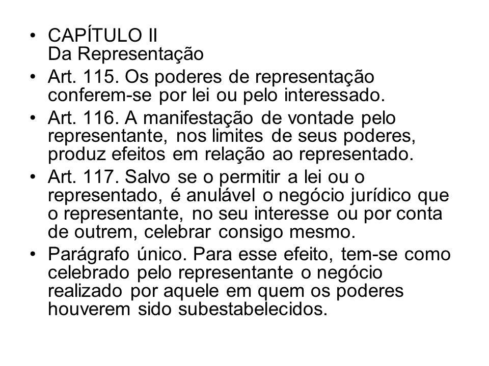 CAPÍTULO II Da Representação Art. 115. Os poderes de representação conferem-se por lei ou pelo interessado. Art. 116. A manifestação de vontade pelo r