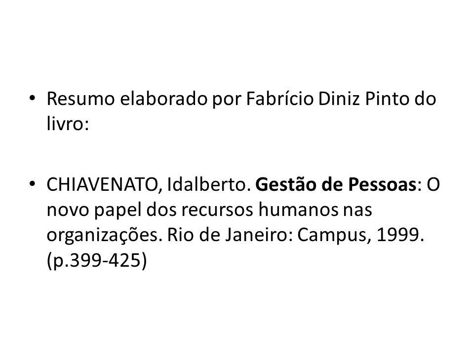 Resumo elaborado por Fabrício Diniz Pinto do livro: CHIAVENATO, Idalberto. Gestão de Pessoas: O novo papel dos recursos humanos nas organizações. Rio