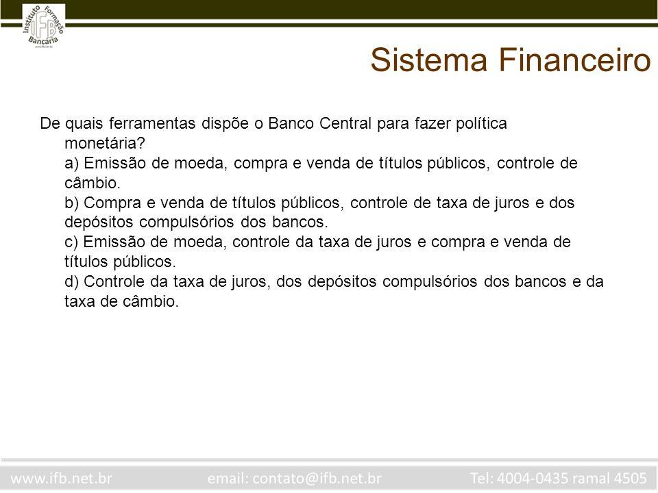 Sistema Financeiro De quais ferramentas dispõe o Banco Central para fazer política monetária.