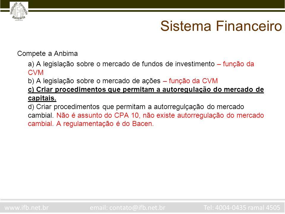 Sistema Financeiro Compete a Anbima a) A legislação sobre o mercado de fundos de investimento – função da CVM b) A legislação sobre o mercado de ações