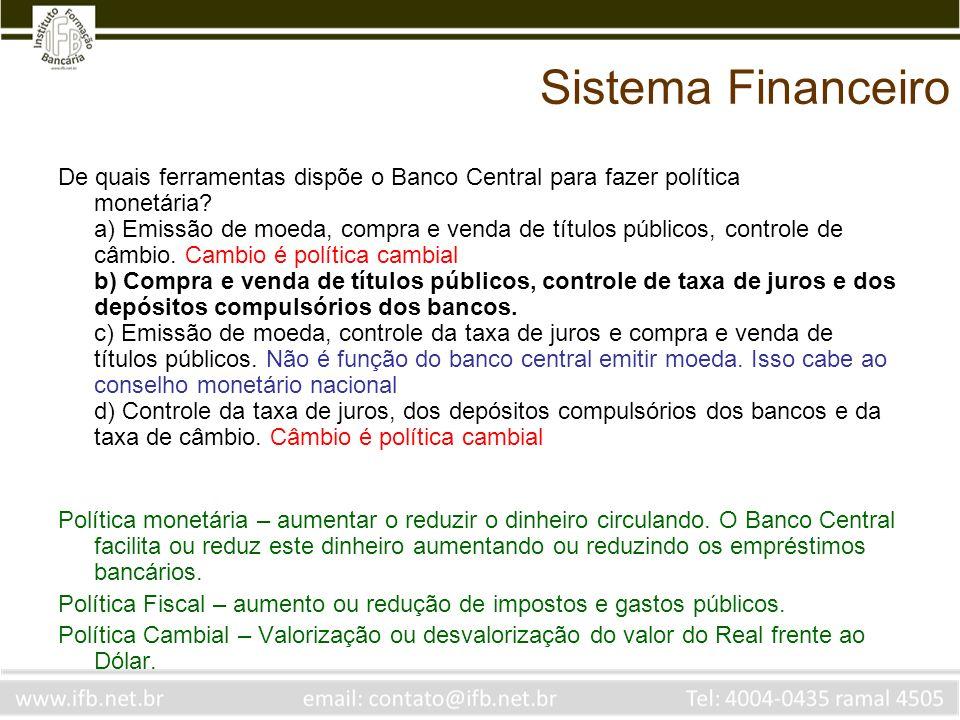 Sistema Financeiro De quais ferramentas dispõe o Banco Central para fazer política monetária? a) Emissão de moeda, compra e venda de títulos públicos,
