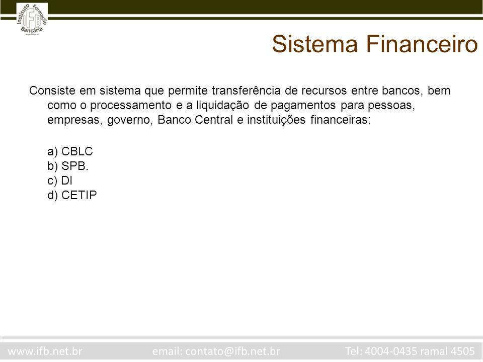 Sistema Financeiro Consiste em sistema que permite transferência de recursos entre bancos, bem como o processamento e a liquidação de pagamentos para pessoas, empresas, governo, Banco Central e instituições financeiras: a) CBLC - trata-se de uma clearing house para o mercado de capitais.