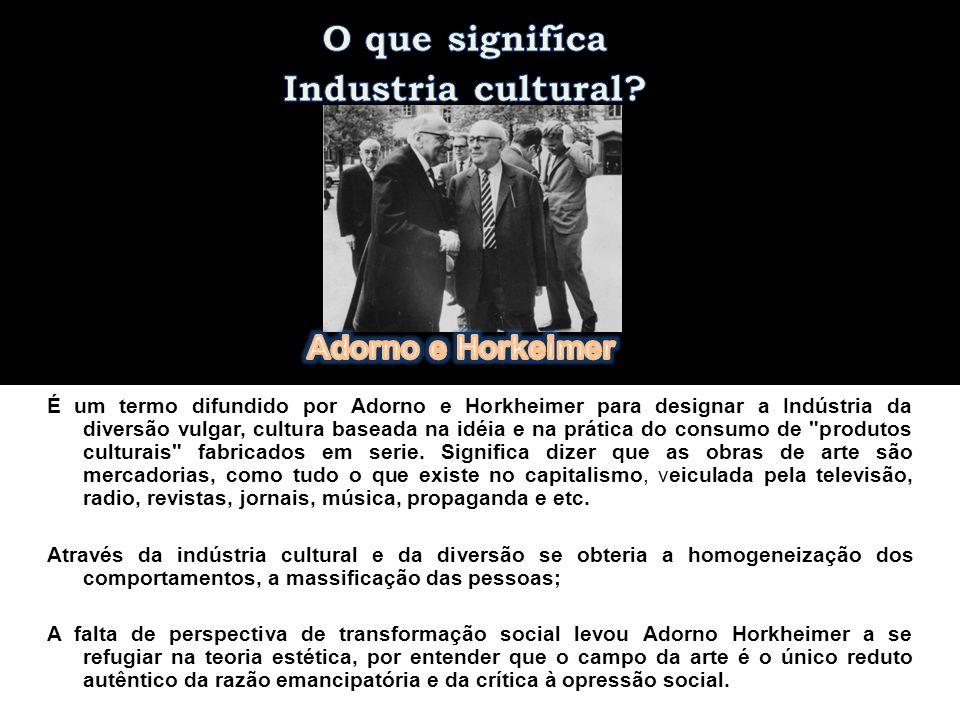 É um termo difundido por Adorno e Horkheimer para designar a Indústria da diversão vulgar, cultura baseada na idéia e na prática do consumo de produtos culturais fabricados em serie.