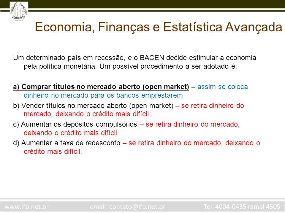Economia, Finanças e Estatística Avançada Um determinado país em recessão, e o BACEN decide estimular a economia pela política monetária. Um possível