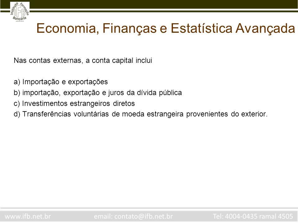 Economia, Finanças e Estatística Avançada Nas contas externas, a conta capital inclui a) Importação e exportações b) importação, exportação e juros da