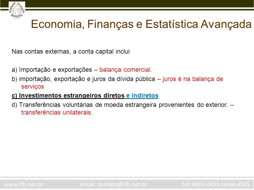 Economia, Finanças e Estatística Avançada Nas contas externas, a conta capital inclui a) Importação e exportações – balança comercial. b) importação,