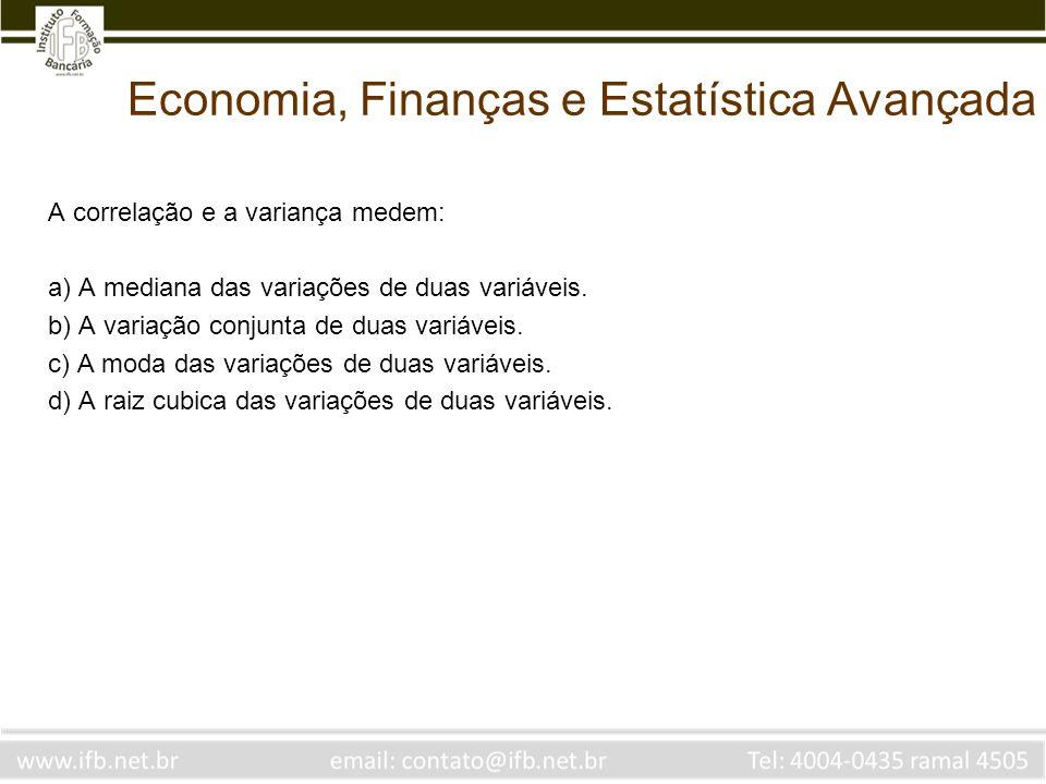 Economia, Finanças e Estatística Avançada A correlação e a variança medem: a) A mediana das variações de duas variáveis. b) A variação conjunta de dua