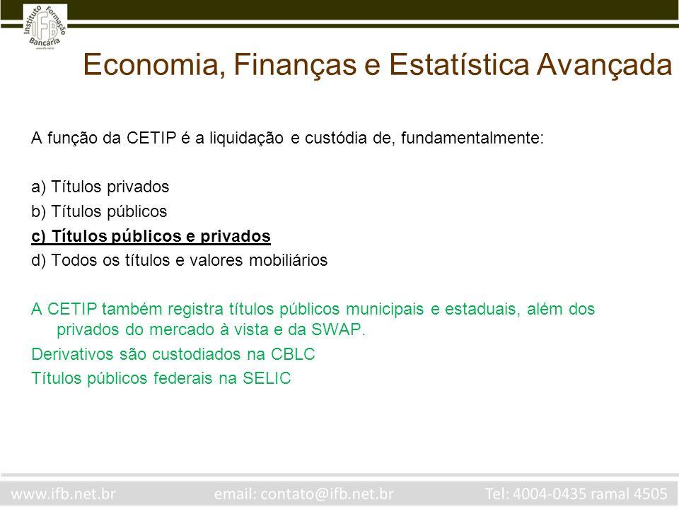 Economia, Finanças e Estatística Avançada A função da CETIP é a liquidação e custódia de, fundamentalmente: a) Títulos privados b) Títulos públicos c)