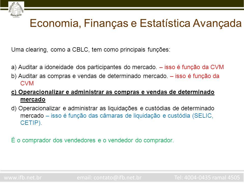 Economia, Finanças e Estatística Avançada Uma clearing, como a CBLC, tem como principais funções: a) Auditar a idoneidade dos participantes do mercado