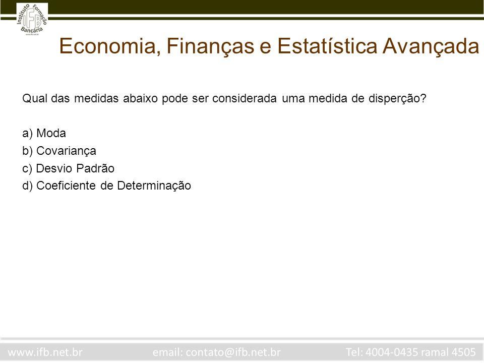 Economia, Finanças e Estatística Avançada Qual das medidas abaixo pode ser considerada uma medida de disperção? a) Moda b) Covariança c) Desvio Padrão