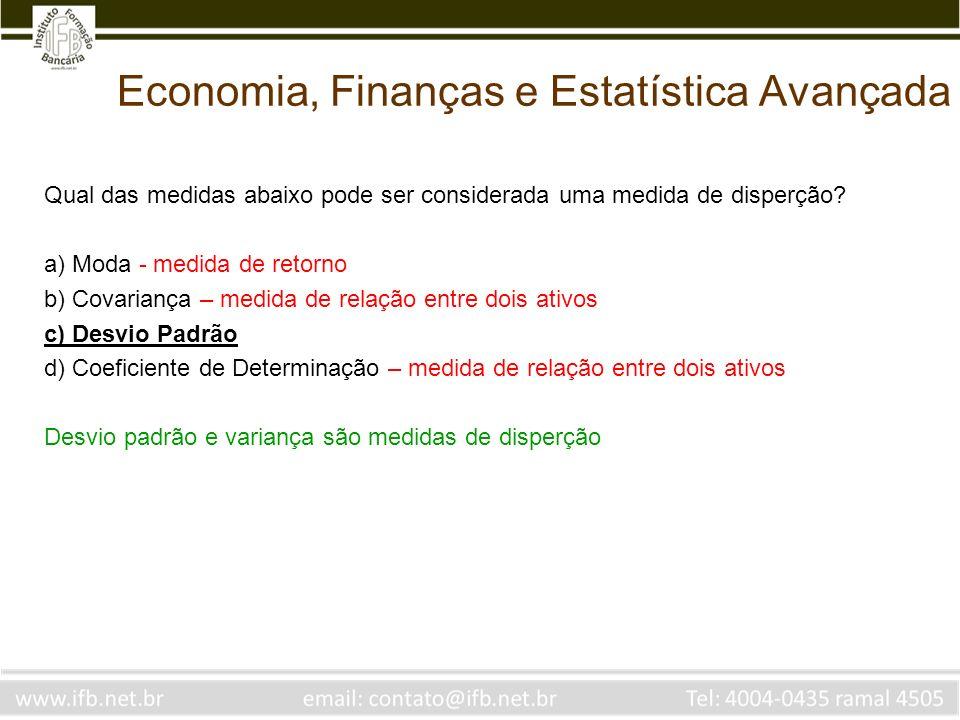 Economia, Finanças e Estatística Avançada Qual das medidas abaixo pode ser considerada uma medida de disperção? a) Moda - medida de retorno b) Covaria
