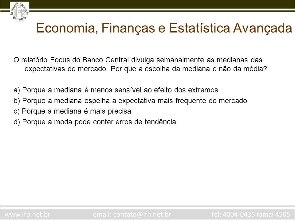 Economia, Finanças e Estatística Avançada O relatório Focus do Banco Central divulga semanalmente as medianas das expectativas do mercado. Por que a e