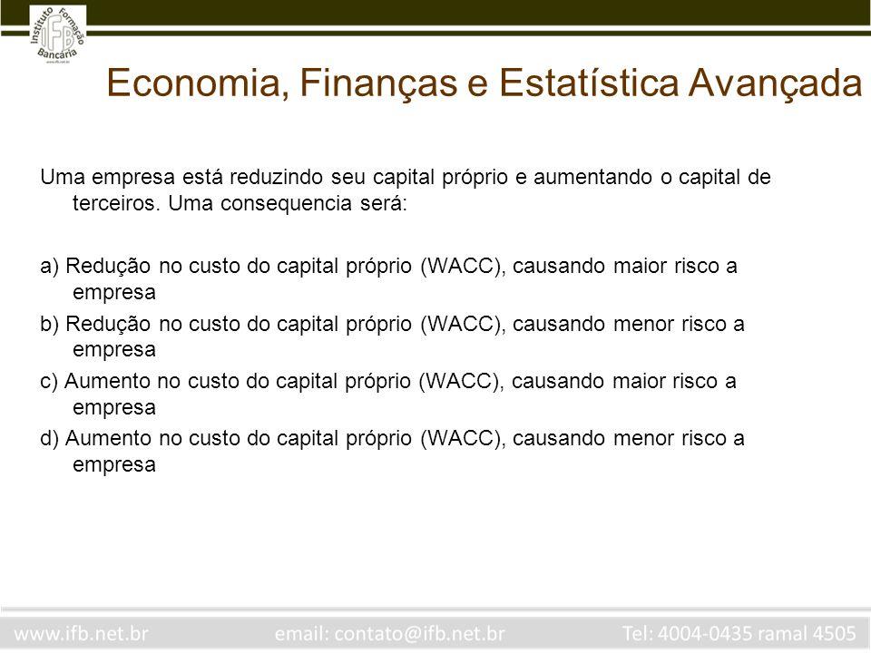 Economia, Finanças e Estatística Avançada Uma empresa está reduzindo seu capital próprio e aumentando o capital de terceiros. Uma consequencia será: a