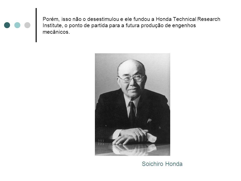 Porém, isso não o desestimulou e ele fundou a Honda Technical Research Institute, o ponto de partida para a futura produção de engenhos mecânicos. Soi