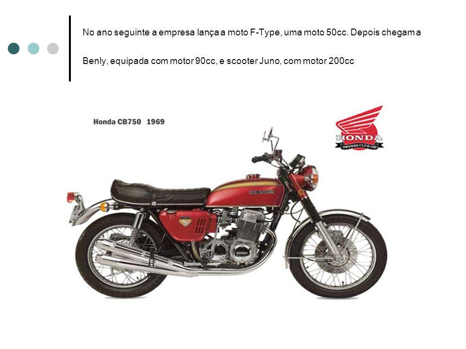 No ano seguinte a empresa lança a moto F-Type, uma moto 50cc. Depois chegam a Benly, equipada com motor 90cc, e scooter Juno, com motor 200cc