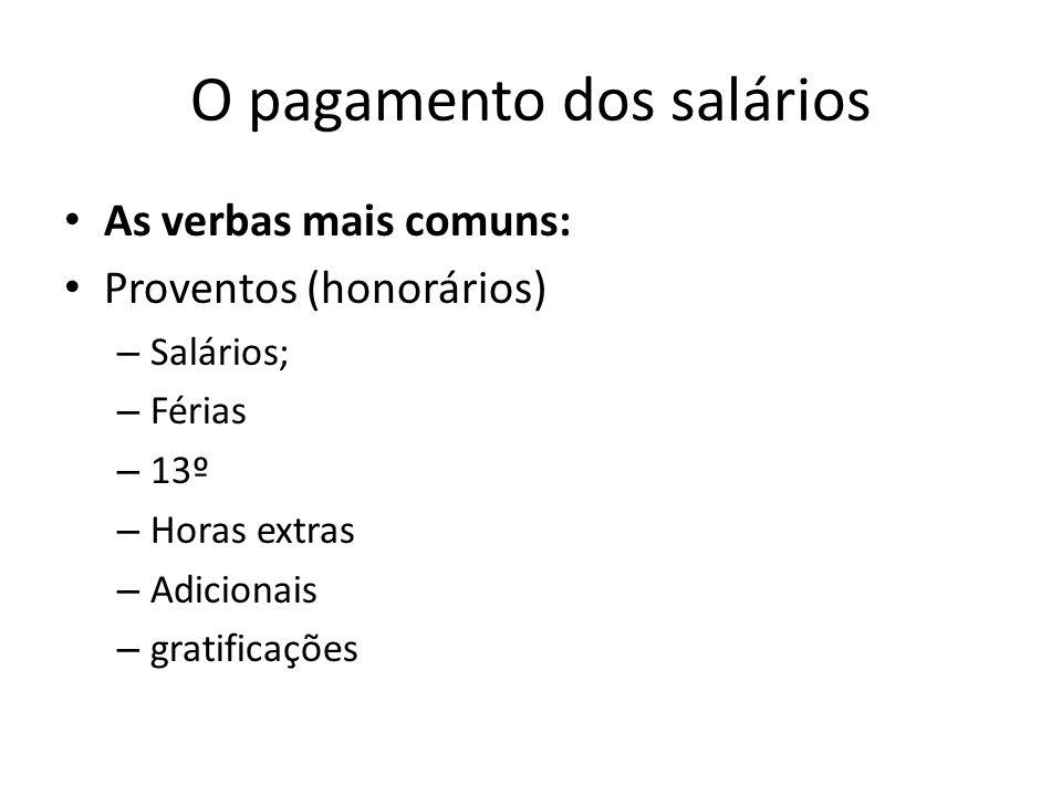 O pagamento dos salários As verbas mais comuns: Proventos (honorários) – Salários; – Férias – 13º – Horas extras – Adicionais – gratificações