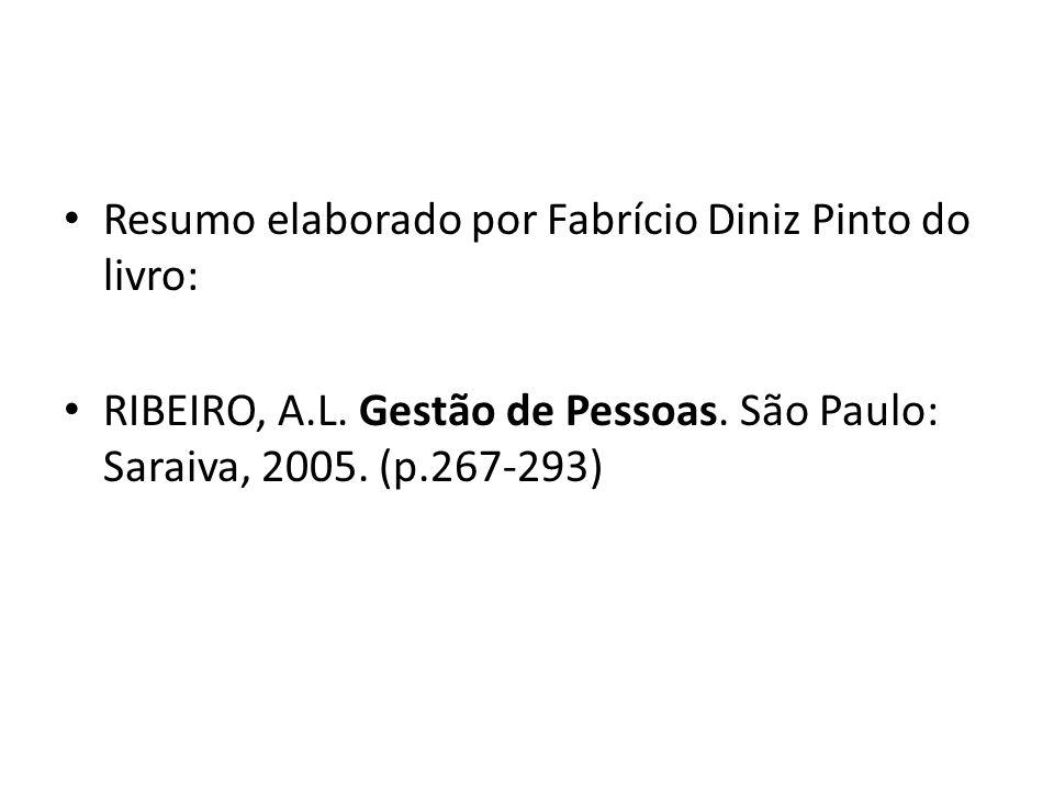 Resumo elaborado por Fabrício Diniz Pinto do livro: RIBEIRO, A.L. Gestão de Pessoas. São Paulo: Saraiva, 2005. (p.267-293)