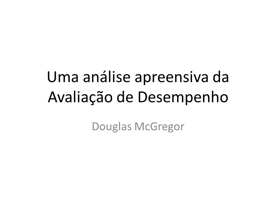 Uma análise apreensiva da Avaliação de Desempenho Douglas McGregor