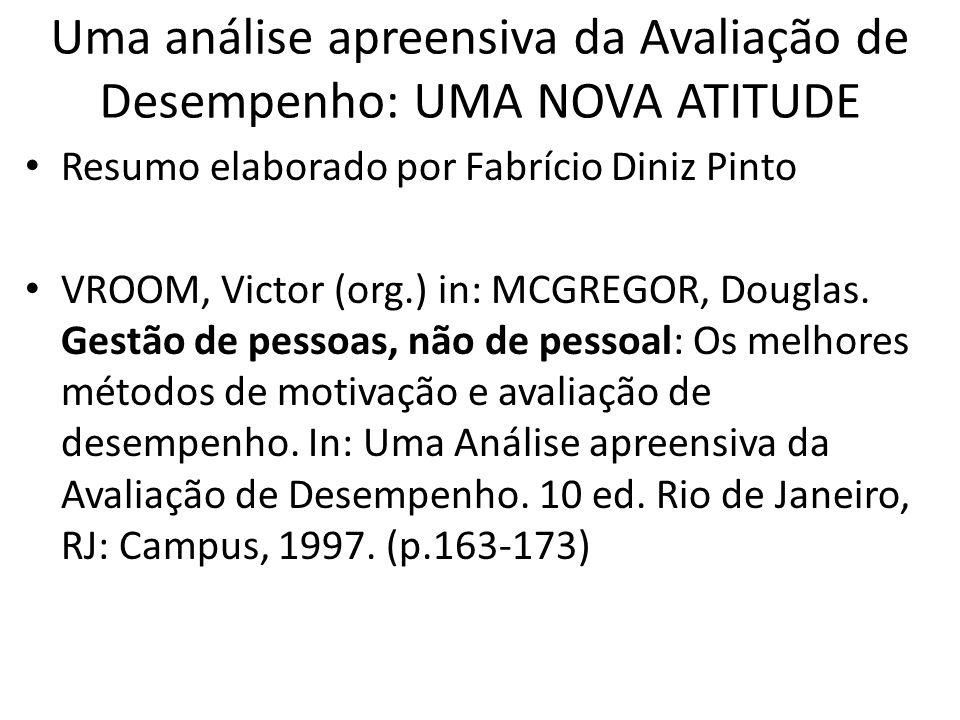 Uma análise apreensiva da Avaliação de Desempenho: UMA NOVA ATITUDE Resumo elaborado por Fabrício Diniz Pinto VROOM, Victor (org.) in: MCGREGOR, Dougl