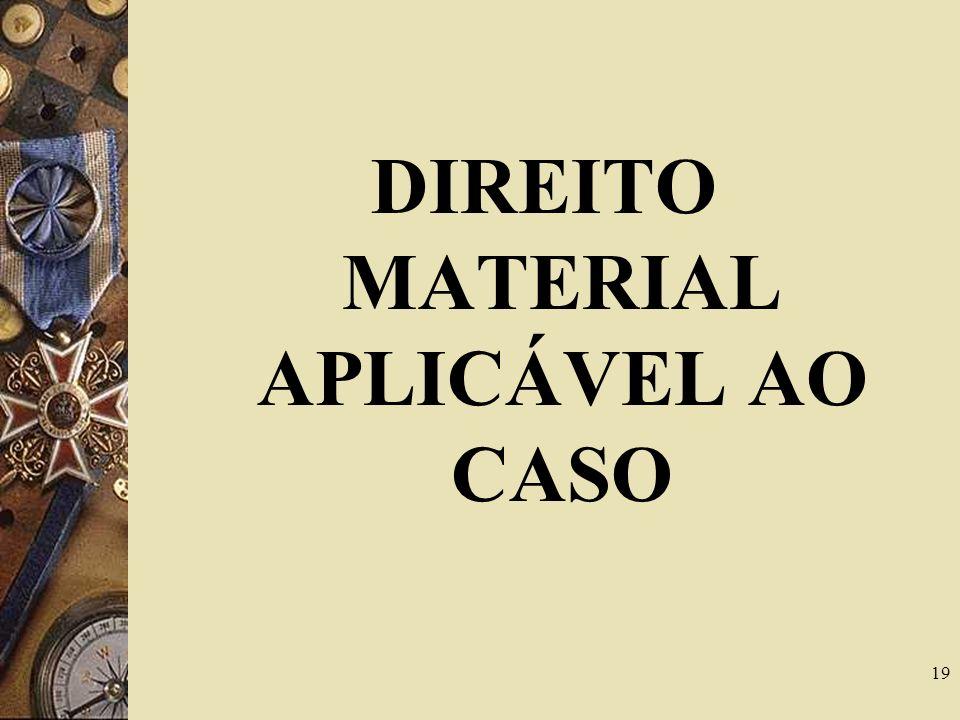 19 DIREITO MATERIAL APLICÁVEL AO CASO