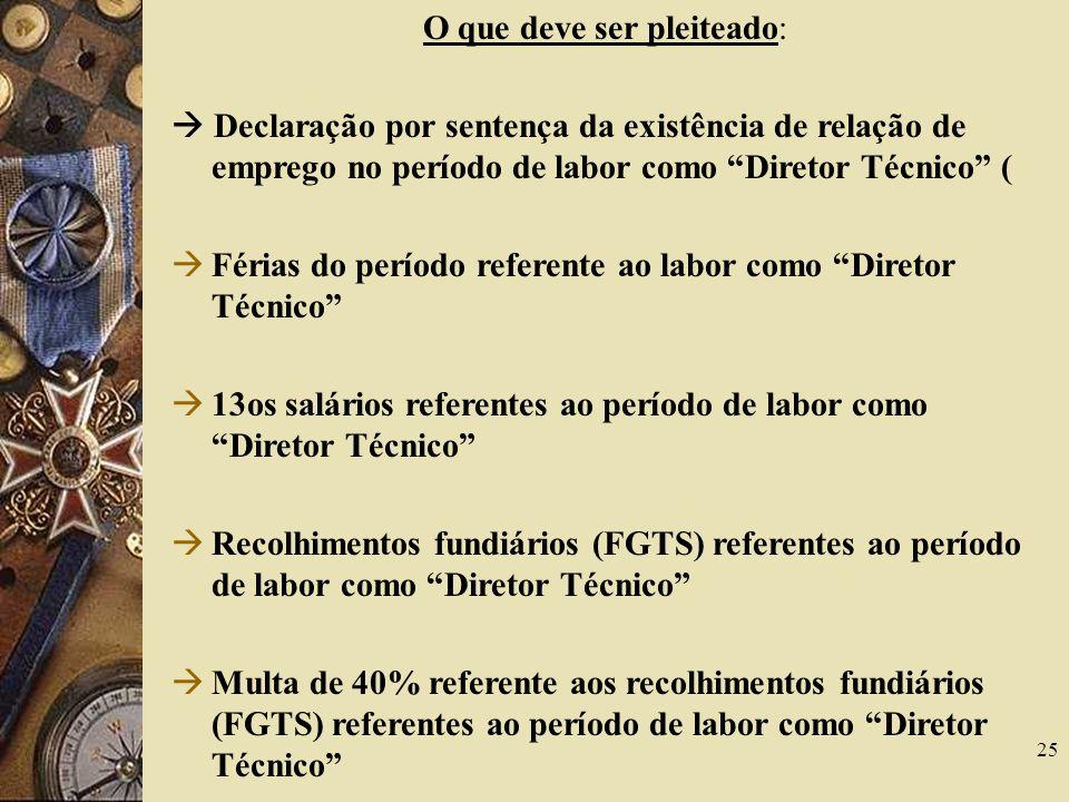 25 O que deve ser pleiteado: Declaração por sentença da existência de relação de emprego no período de labor como Diretor Técnico ( Férias do período