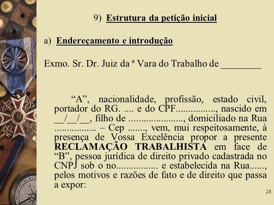 28 9) Estrutura da petição inicial Endereçamento e introdução a) Endereçamento e introdução Exmo. Sr. Dr. Juiz da ª Vara do Trabalho de ________ A, na