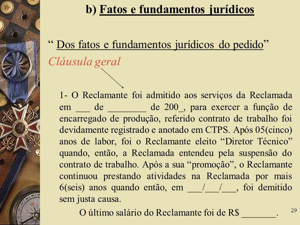 29 b) Fatos e fundamentos jurídicos Dos fatos e fundamentos jurídicos do pedido Cláusula geral 1- O Reclamante foi admitido aos serviços da Reclamada