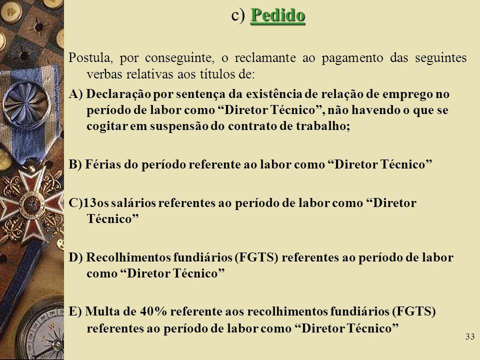 33 Pedido c) Pedido Postula, por conseguinte, o reclamante ao pagamento das seguintes verbas relativas aos títulos de: A) Declaração por sentença da e