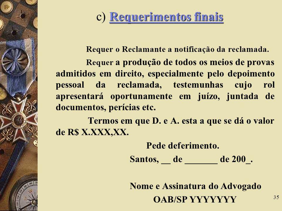 35 Requerimentos finais c) Requerimentos finais Requer o Reclamante a notificação da reclamada. Requer a produção de todos os meios de provas admitido