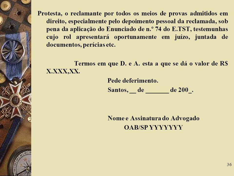 36 Protesta, o reclamante por todos os meios de provas admitidos em direito, especialmente pelo depoimento pessoal da reclamada, sob pena da aplicação