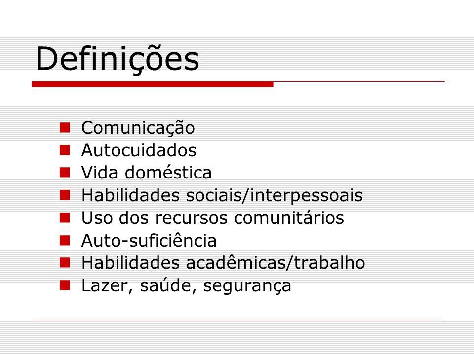 Definições Comunicação Autocuidados Vida doméstica Habilidades sociais/interpessoais Uso dos recursos comunitários Auto-suficiência Habilidades acadêm