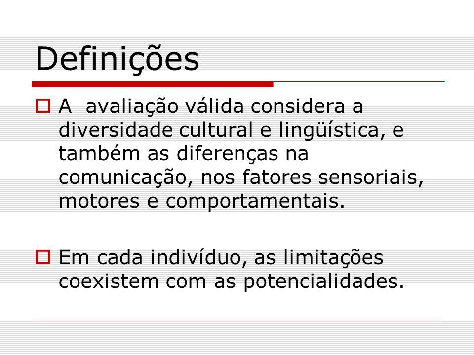 Definições A avaliação válida considera a diversidade cultural e lingüística, e também as diferenças na comunicação, nos fatores sensoriais, motores e