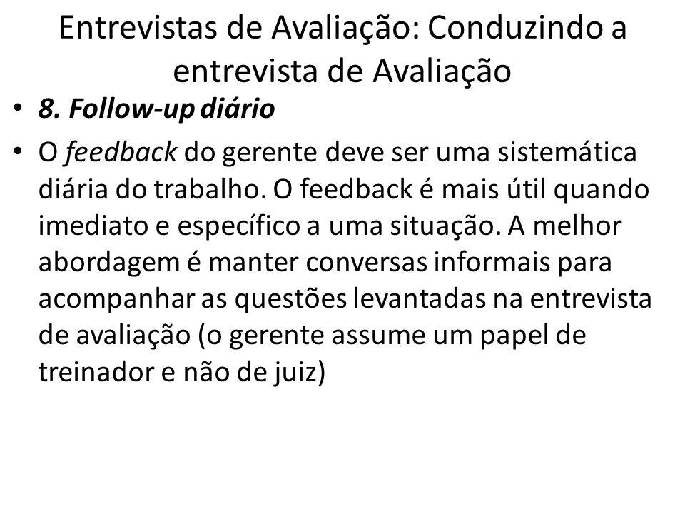 Entrevistas de Avaliação: Conduzindo a entrevista de Avaliação 8. Follow-up diário O feedback do gerente deve ser uma sistemática diária do trabalho.