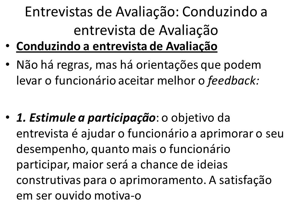 Entrevistas de Avaliação: Conduzindo a entrevista de Avaliação Conduzindo a entrevista de Avaliação Não há regras, mas há orientações que podem levar