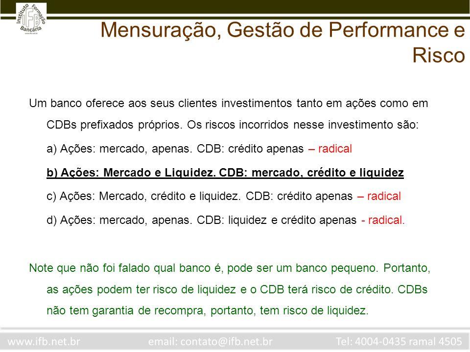 Um banco oferece aos seus clientes investimentos tanto em ações como em CDBs prefixados próprios. Os riscos incorridos nesse investimento são: a) Açõe
