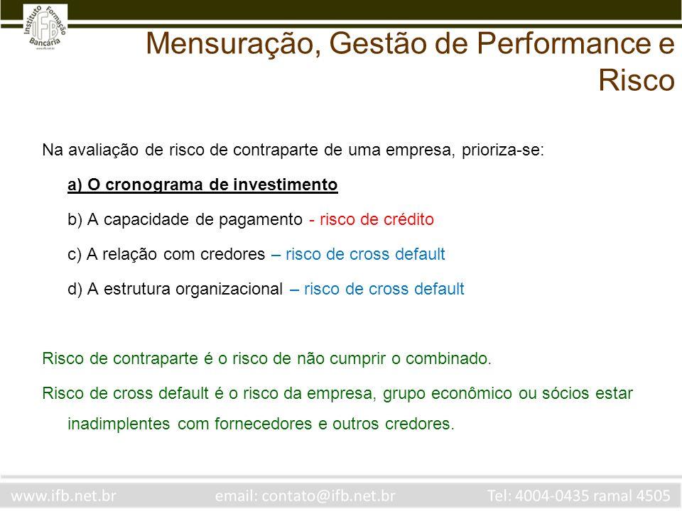 Na avaliação de risco de contraparte de uma empresa, prioriza-se: a) O cronograma de investimento b) A capacidade de pagamento - risco de crédito c) A