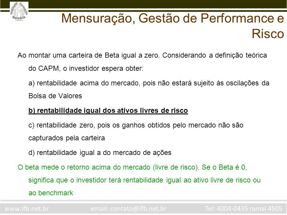 Ao montar uma carteira de Beta igual a zero. Considerando a definição teórica do CAPM, o investidor espera obter: a) rentabilidade acima do mercado, p