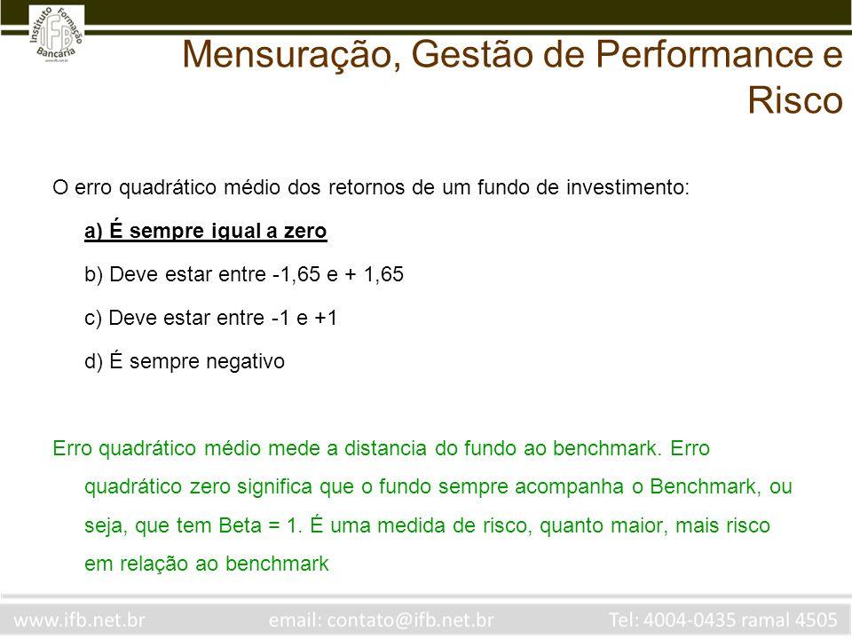 O erro quadrático médio dos retornos de um fundo de investimento: a) É sempre igual a zero b) Deve estar entre -1,65 e + 1,65 c) Deve estar entre -1 e