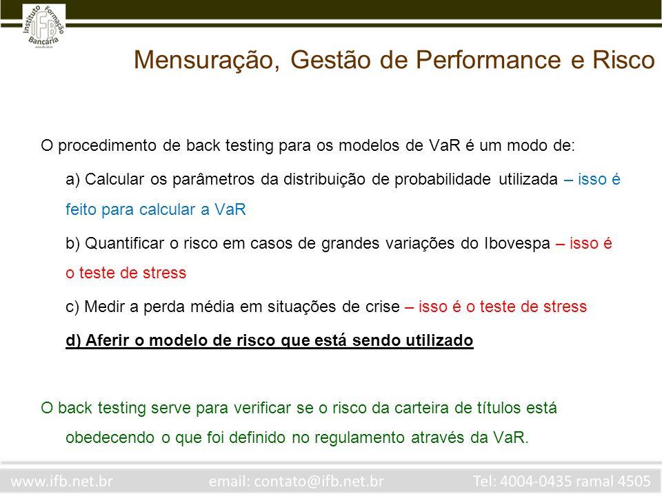 Uma das principais características do mercado à termo é: a) A existência de risco de contraparte b) A possibilidade de alongamentos de prazo c) A possibilidade de alavancagem de resultados d) A não padronização dos contratos Mensuração, Gestão de Performance e Risco
