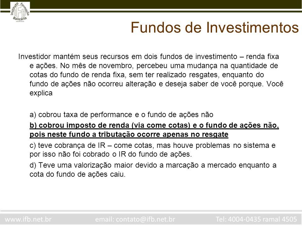 Fundos de Investimentos Investidor mantém seus recursos em dois fundos de investimento – renda fixa e ações. No mês de novembro, percebeu uma mudança