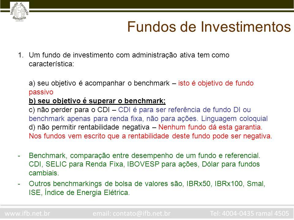 Fundos de Investimentos O valor da cota é obtido mediante a) Patrimônio líquido do dia dividido pela quantidade de cotas do dia.
