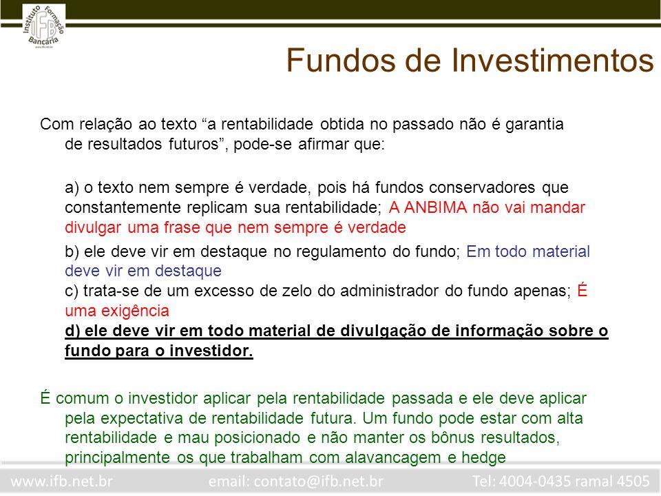 Fundos de Investimentos Com relação ao texto a rentabilidade obtida no passado não é garantia de resultados futuros, pode-se afirmar que: a) o texto n