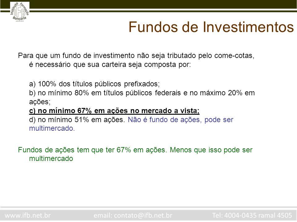 Fundos de Investimentos Para que um fundo de investimento não seja tributado pelo come-cotas, é necessário que sua carteira seja composta por: a) 100%